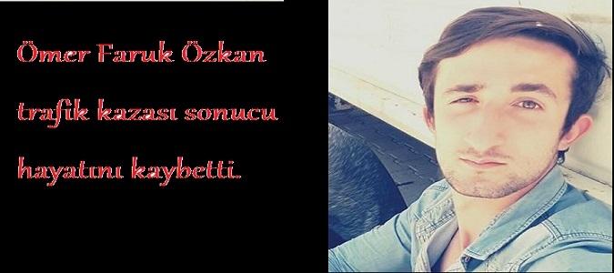 Ömer Faruk Özkan Trafik Kazası Kurbanı