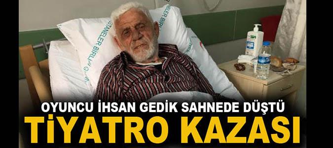 Oyuncu İhsan Gedik, Samsun'daki tiyatro gösterisinde düşerek yaralandı