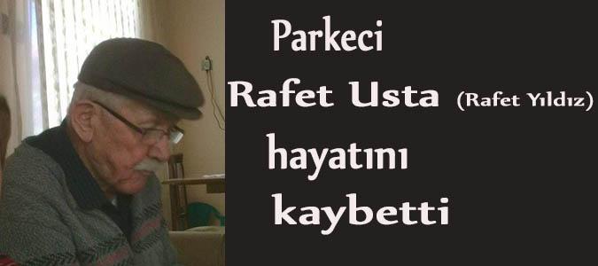 Parkeci Rafet Usta (Rafet Yıldız ) hayatını kaybetti.