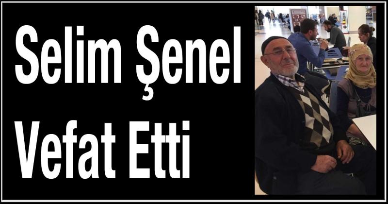 Selim Şenel Vefat Etti