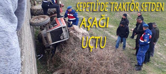 Sepetli'de traktör setden aşağı uçtu