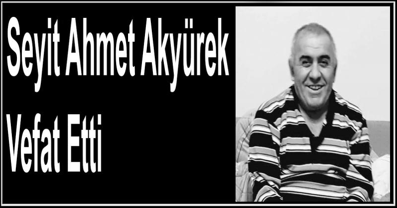 Seyit Ahmet Akyürek Vefat Etti