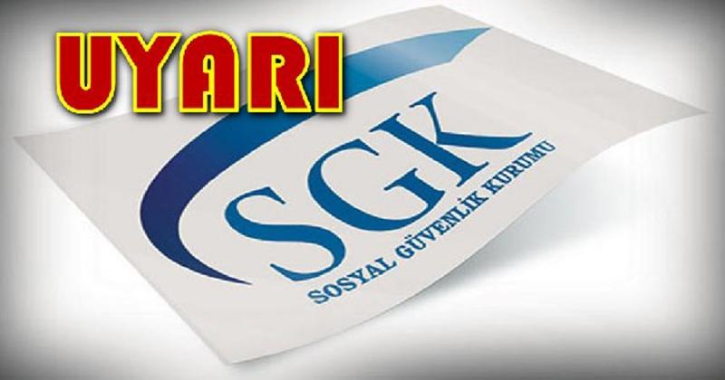 SGK'dan Uyarı !