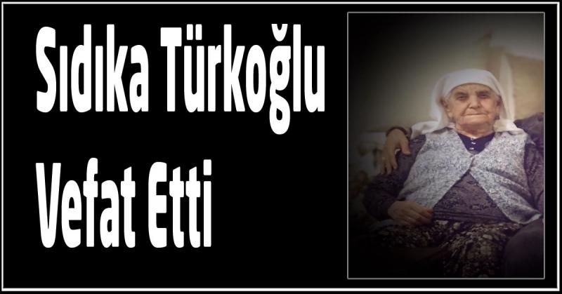 Sıdıka Türkoğlu Vefat Etti