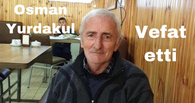 Tatlıpınar Köyünden Osman Yurdakul Vefat Etti