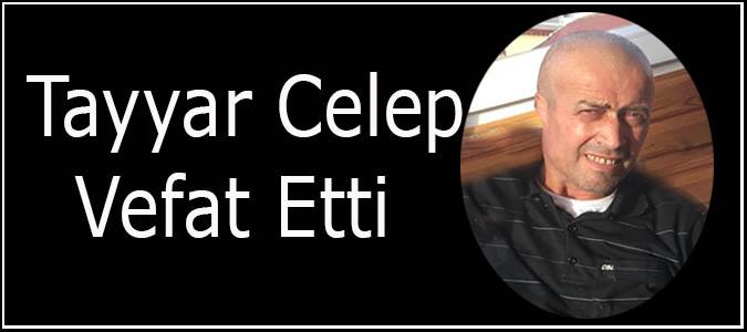 Tayyar Celep Vefat Etti