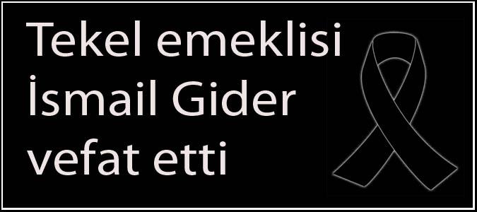 Tekel emeklisi İsmail Gider vefat etti