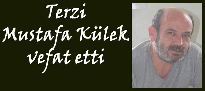 Terzi Mustafa Külek vefat etti