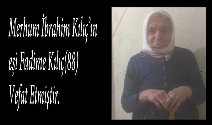 Vefat :Merhum İbrahim Kılıç'ın  eşi Fadime Kılıç Vefat Etmiştir