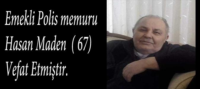 Vefat:Emekli Polis memuru Hasan Maden  ( 67) Vefat Etmiştir