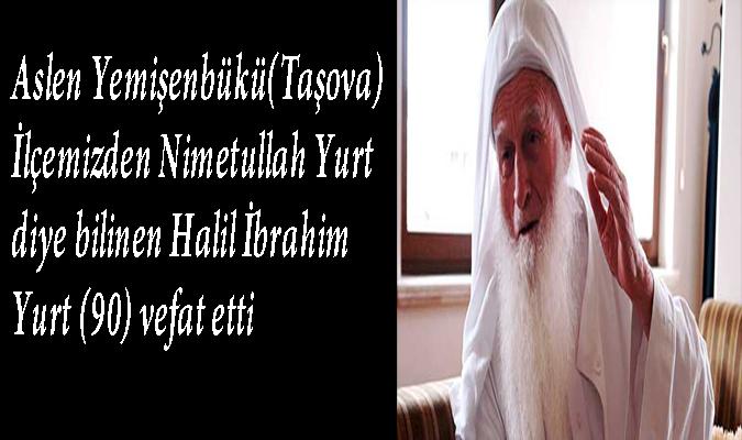 Halil İbrahim Yurt (Nimetullah) Vefat etti
