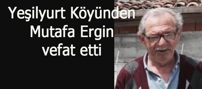 Yeşilyurt Köyünden Mustafa ERGiN vefat etti