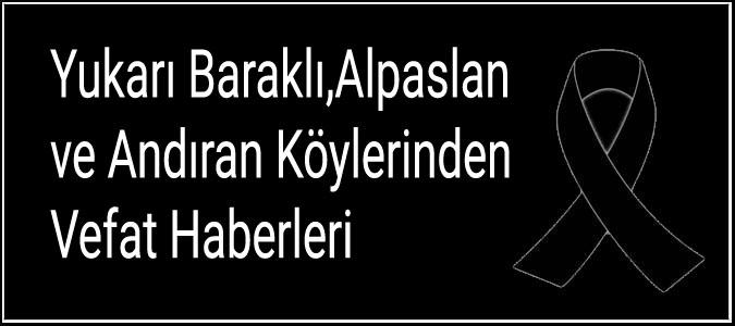 Yukarı Baraklı,Alpaslan ve Andıran Köyleri'nden Vefat Haberleri