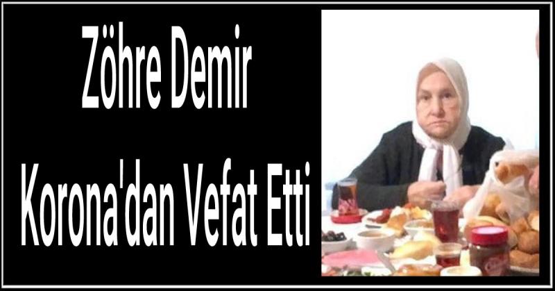 Zöhre Demir Korona'dan Vefat Etti