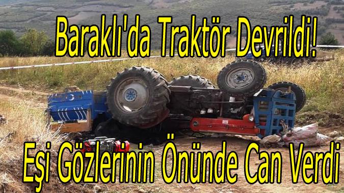 Baraklı'da Traktör Devrildi! Eşi Gözlerinin Önünde Can Verdi