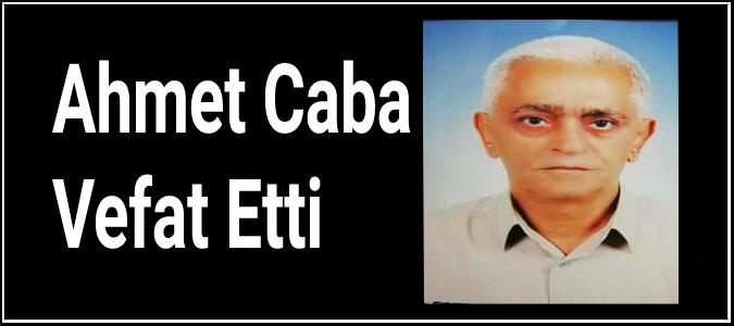Ahmet Caba Vefat Etti