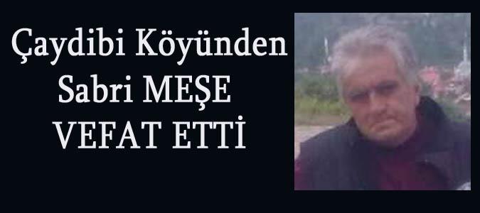 Çaydibi Köyünden Sabri MEŞE vefat etti