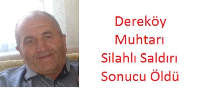 Dereköy Muhtarı Silahlı Saldırı Sonucu Öldürüldü