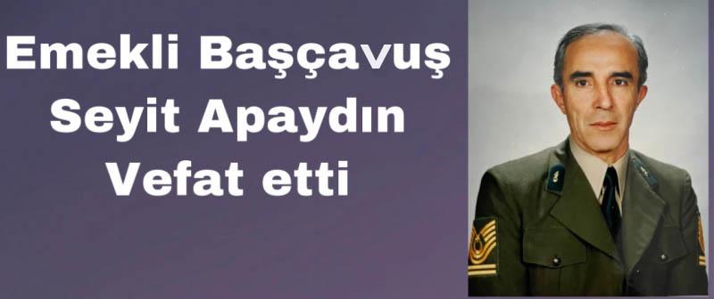 Emekli Başçavuş Seyit APAYDIN vefat etti