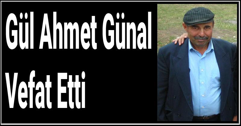 Gül Ahmet Günal Vefat Etti