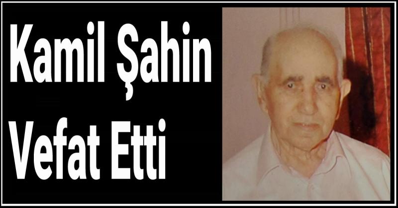 Kamil Şahin Vefat Etti