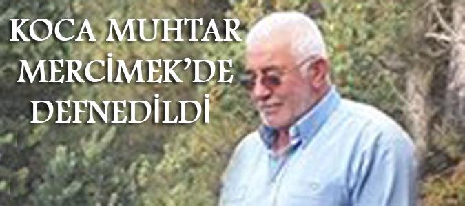 KOCA MUHTAR , MERCİMEK'DE DEFNEDİLDİ