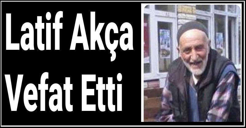 Latif Akça Vefat Etti