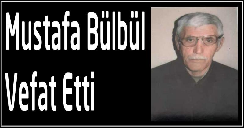 Mustafa Bülbül Vefat Etti