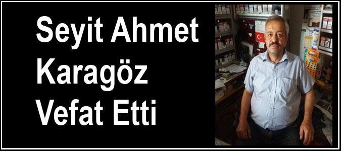 Seyit Ahmet Karagöz Vefat Etti
