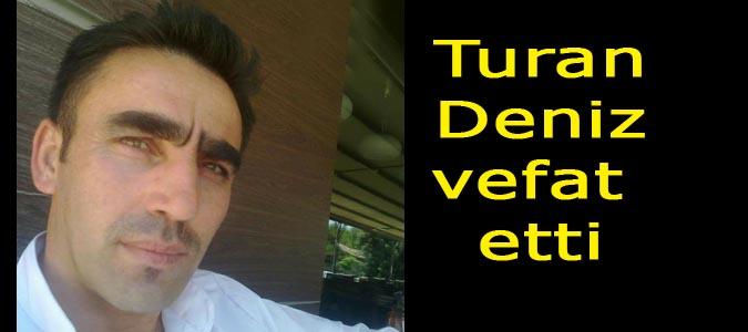 Turan Deniz vefat etti